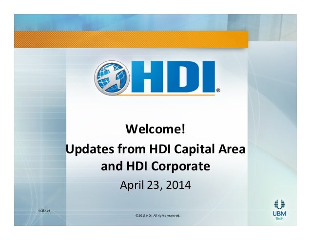 4/28/14	    ©2013	   HDI.	   All	   rights	   reserved.	    Welcome!	    Updates	   from	   HDI	   Capital	   Area	    and...