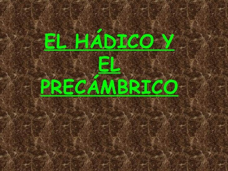 EL HÁDICO Y EL PRECÁMBRICO