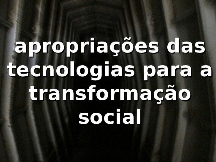 apropriações dastecnologias para a  transformação      social