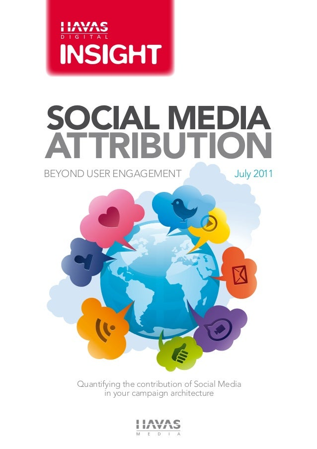 SOCIAL MEDIAATTRIBUTIONBeyond User Engagement                         July 2011     Quantifying the contribution of Social...