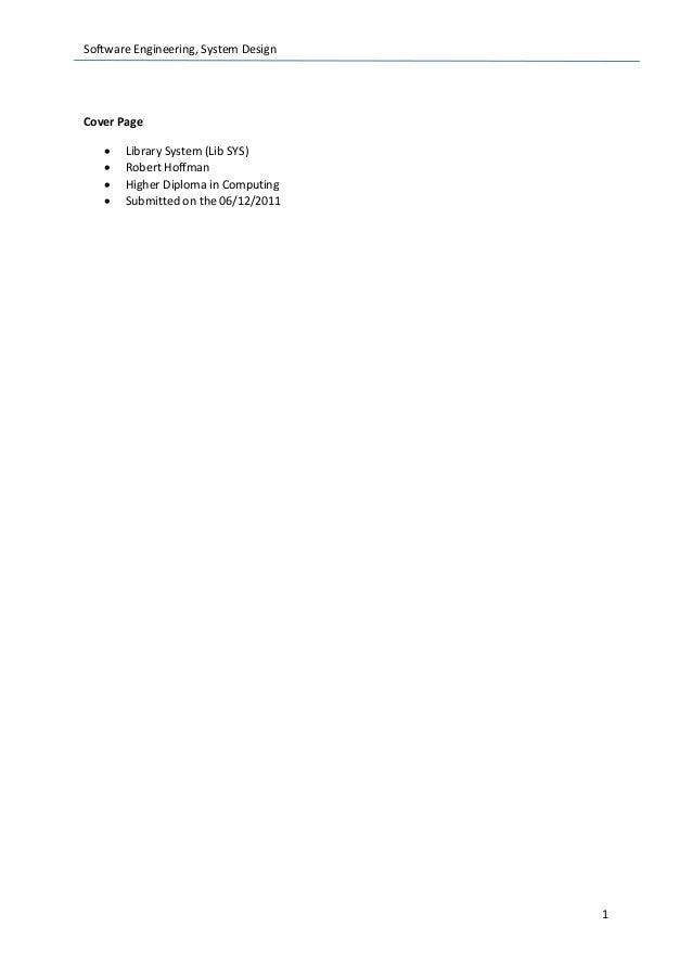 Software Engineering, System Design 1 Cover Page  Library System (Lib SYS)  Robert Hoffman  Higher Diploma in Computing...