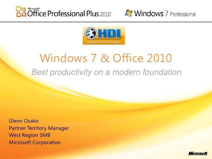 Windows 7 & Office 2010<br />Best productivity on a modern foundation<br />Glenn Osako<br />Partner Territory Manager<br /...