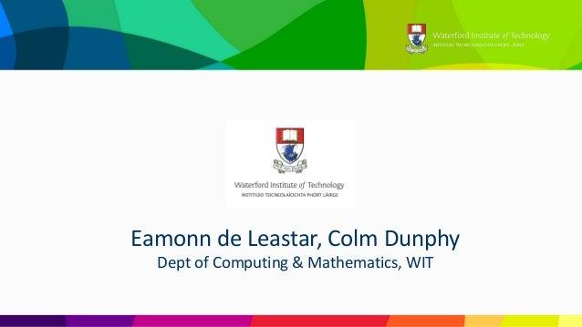 Eamonn deLeastar,ColmDunphy Dept ofComputing&Mathematics,WIT