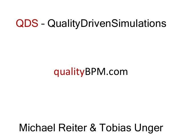 QDS – QualityDrivenSimulations Michael Reiter & Tobias Unger qualityBPM.com