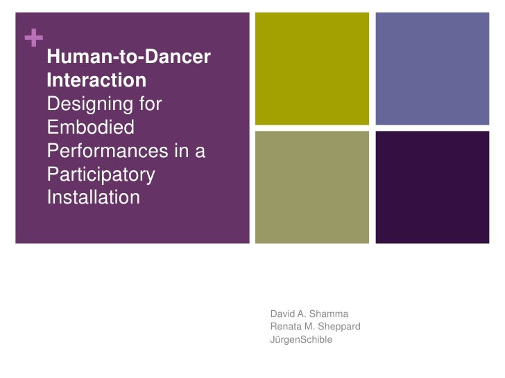 Human-to-Dancer InteractionDesigning for Embodied Performances in a Participatory Installation<br />David A. Shamma<br />R...
