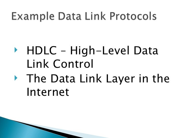    HDLC – High-Level Data    Link Control   The Data Link Layer in the    Internet