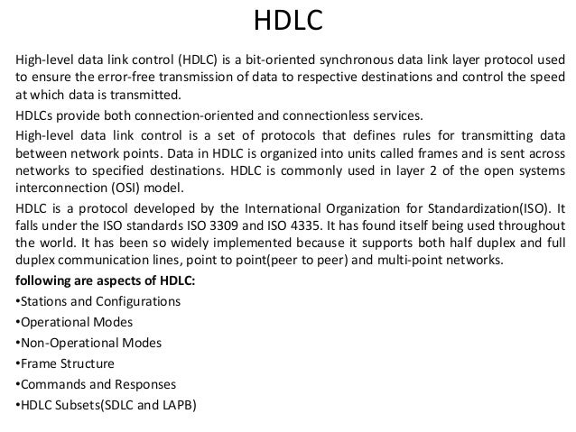HDLC High-level data link control (HDLC) is a bit-oriented synchronous data link layer protocol used to ensure the error-f...