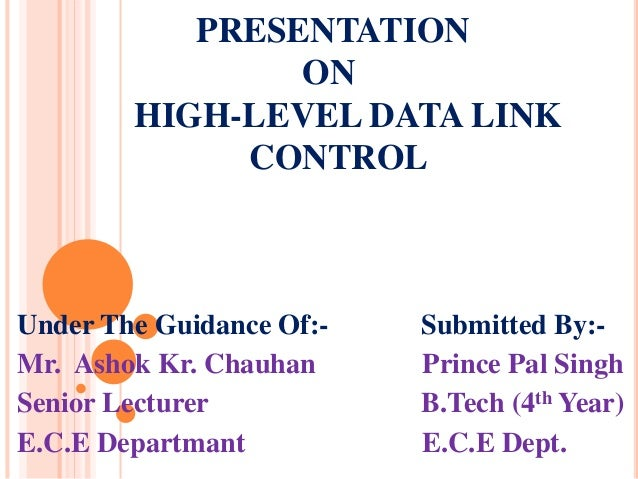 PRESENTATION ON HIGH-LEVEL DATA LINK CONTROL Under The Guidance Of:- Submitted By:- Mr. Ashok Kr. Chauhan Prince Pal Singh...