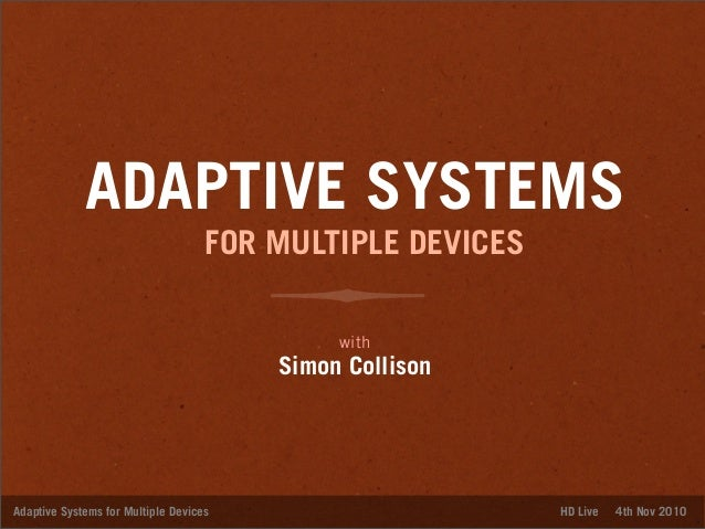 ADAPTIVE SYSTEMS with Simon Collison Adaptive Systems for Multiple Devices HD Live 4th Nov 2010 FOR MULTIPLE DEVICES