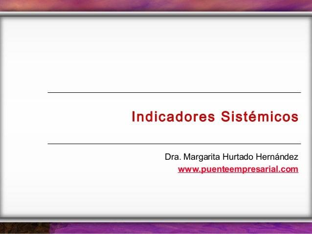 Indicadores SistémicosDra. Margarita Hurtado Hernándezwww.puenteempresarial.com