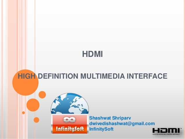 HDMI HIGH DEFINITION MULTIMEDIA INTERFACE Shashwat Shriparv dwivedishashwat@gmail.com InfinitySoft
