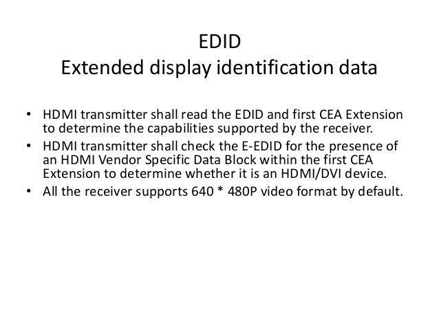 EDID Extended display identification data • HDMI transmitter shall read the EDID and first CEA Extension to determine the ...