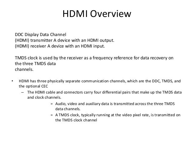 HDMI Overview DDC Display Data Channel (HDMI) transmitter A device with an HDMI output. (HDMI) receiver A device with an H...