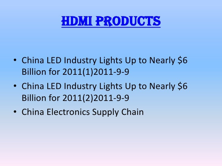 Hdmi products• China LED Industry Lights Up to Nearly $6  Billion for 2011(1)2011-9-9• China LED Industry Lights Up to Nea...