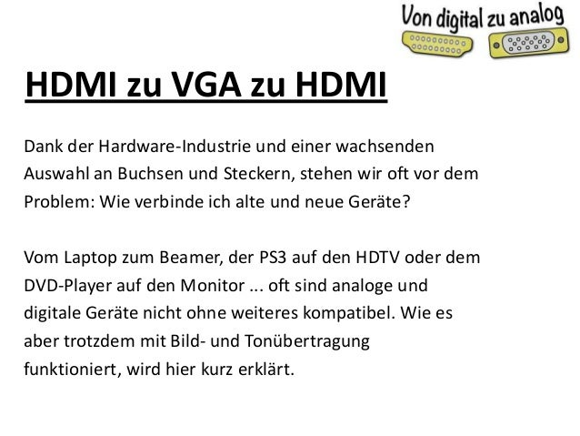 HDMI zu VGA zu HDMI Dank der Hardware-Industrie und einer wachsenden Auswahl an Buchsen und Steckern, stehen wir oft vor d...