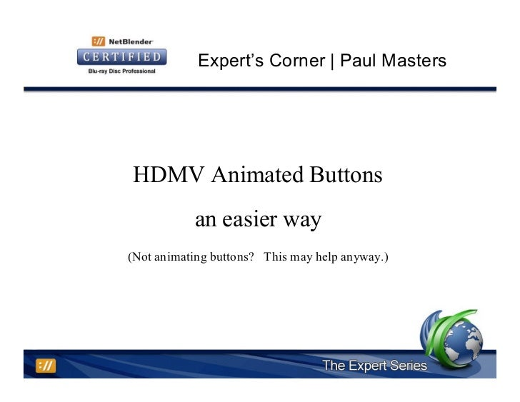 Expert's Corner | Paul MastersHDMV Animated Buttons           an easier way(Not animating buttons? This may help anyway.)