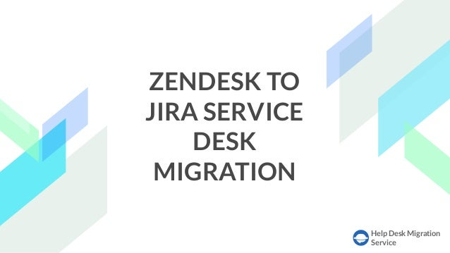 Help Desk Migration Service ZENDESK TO JIRA SERVICE DESK MIGRATION
