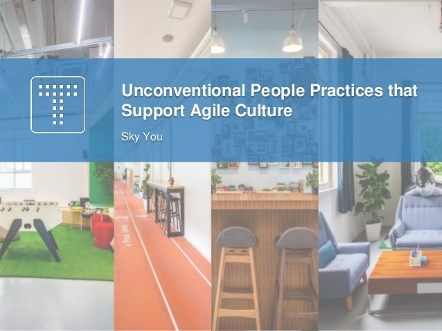 Unconventional People Practices that Support Agile Culture Sky You