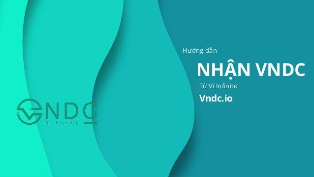 Hướng dẫn NHẬN VNDC Vndc.io Từ Ví Infinito