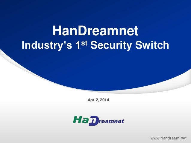 Industry's 1st Security Switch  www.handream.net  HanDreamnet  Apr 2, 2014