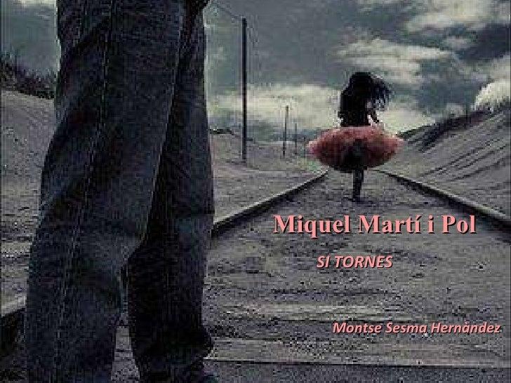 SI TORNES     Montse Sesma Hernàndez <ul><li>Miquel Martí i Pol </li></ul>