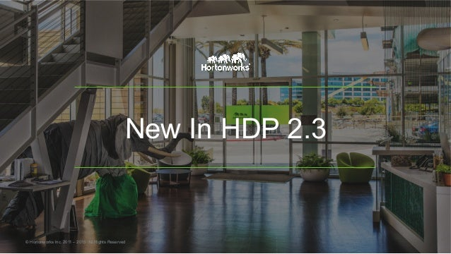 New In HDP 2.3 © Hortonworks Inc. 2011 – 2015. All Rights Reserved
