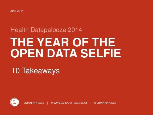 LUMINARY LABS WWW.LUMINARY -LABS.COM @LUMINARYLABS THE YEAR OF THE OPEN DATA SELFIE Health Datapalooza 2014 June 2014 10 T...