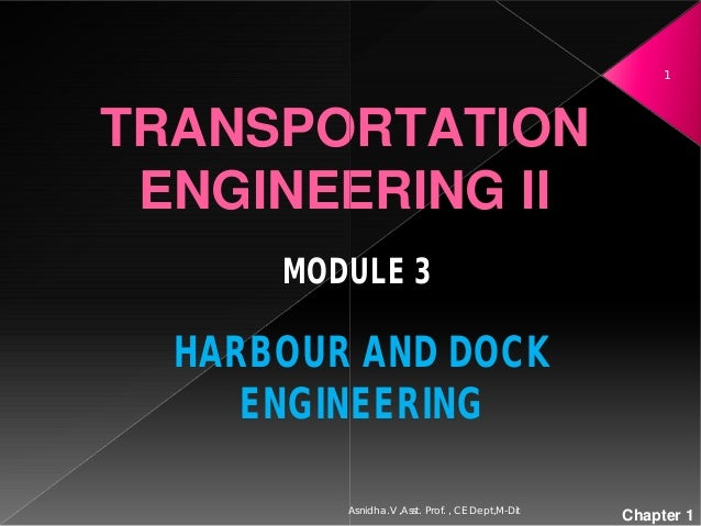 TRANSPORTATION ENGINEERING II MODULE 3 HARBOUR AND DOCK ENGINEERING Asnidha.V ,Asst. Prof. , CE Dept,M TRANSPORTATION ENGI...