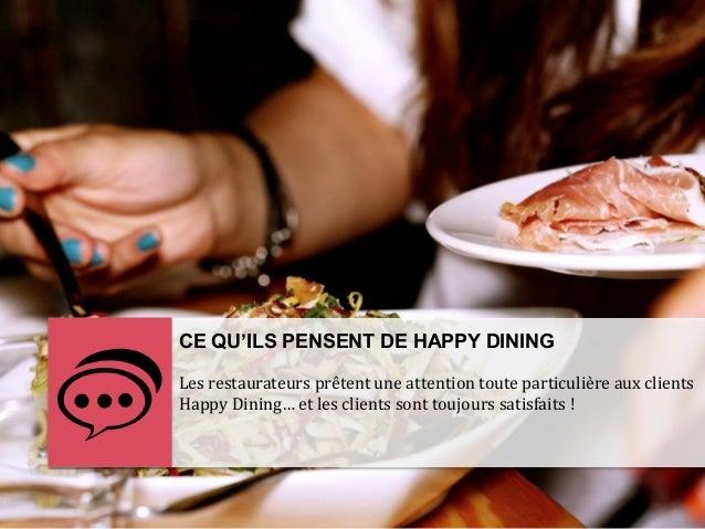 CE QU'ILS PENSENT DE HAPPY DINING Les restaurateurs prêtent une attention toute particulière aux clients Happy Dining… et ...