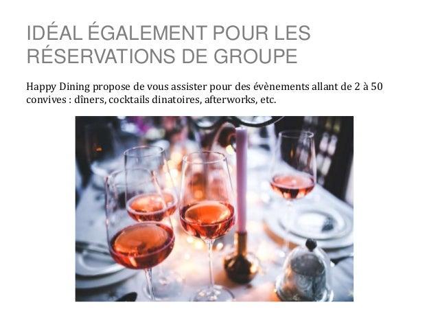 IDÉAL ÉGALEMENT POUR LES RÉSERVATIONS DE GROUPE Happy Dining propose de vous assister pour des évènements allant de 2 à 50...