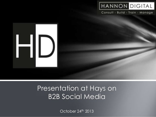Presentation at Hays on B2B Social Media October 24th 2013