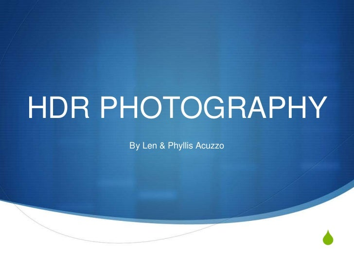 HDR PHOTOGRAPHY<br />By Len & Phyllis Acuzzo<br />
