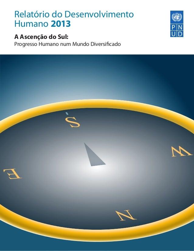 Relatório do Desenvolvimento Humano 2013 A Ascenção do Sul:  Progresso Humano num Mundo Diversificado  S W  E N
