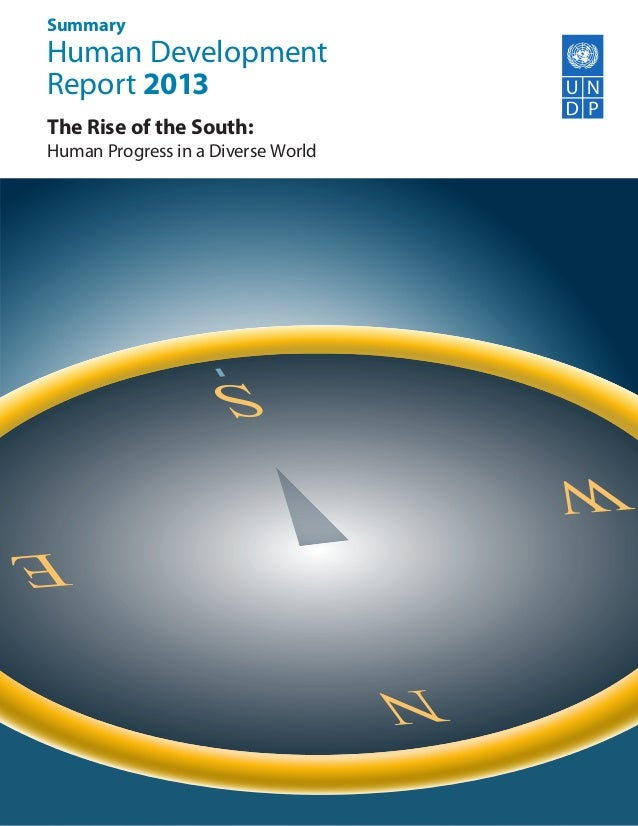 Summary  Human Development Report 2013 The Rise of the South:  Empowered lives. Resilient nations.  Human Progress in a Di...