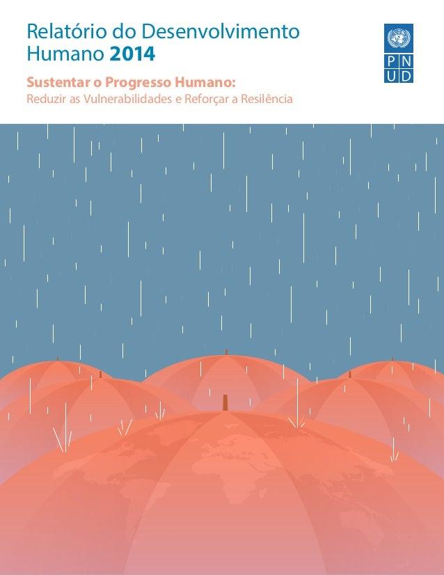 Relatório do Desenvolvimento Humano 2014 Sustentar o Progresso Humano: Reduzir as Vulnerabilidades e Reforçar a Resilência