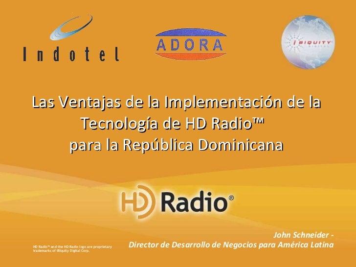 John Schneider - Director de Desarrollo de Negocios para América Latina HD Radio™ and the HD Radio logo are proprietary tr...