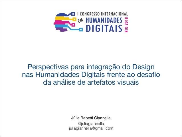 Perspectivas para integração do Design   nas Humanidades Digitais frente ao desafio da análise de artefatos visuais  Júlia ...