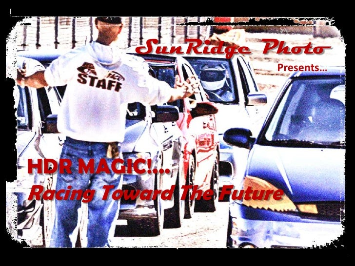 SunRidge Photo<br />Presents…<br />HDR MAGIC!...<br />Racing Toward The Future<br />