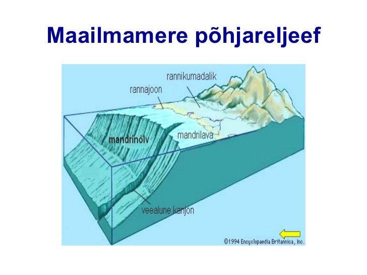 Maailmamere põhjareljeefMandrilava ehk šelf on veealane tasandik, misääristab mandreid, selle laius võib ulatuda kohati130...