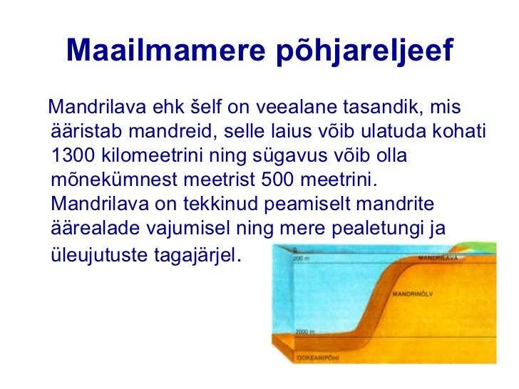 Maailmamere põhjareljeef• Mandrinõlv piirab mandrilava peaaegu kõikjal.  Mandrinõlva kaldenurk võib olla kohati kuni 30°.