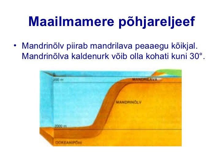 Maailmamere põhjareljeefOokeani keskmäestik –pikk veealune mäestikesüsteem. See tähistablaamade servaala, kustoimub uue ma...