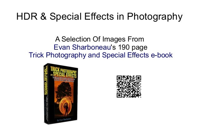 HDR & Special Effects in Photography A Selection Of Images From Evan Sharboneau's 190 page Trick Photography and Special E...