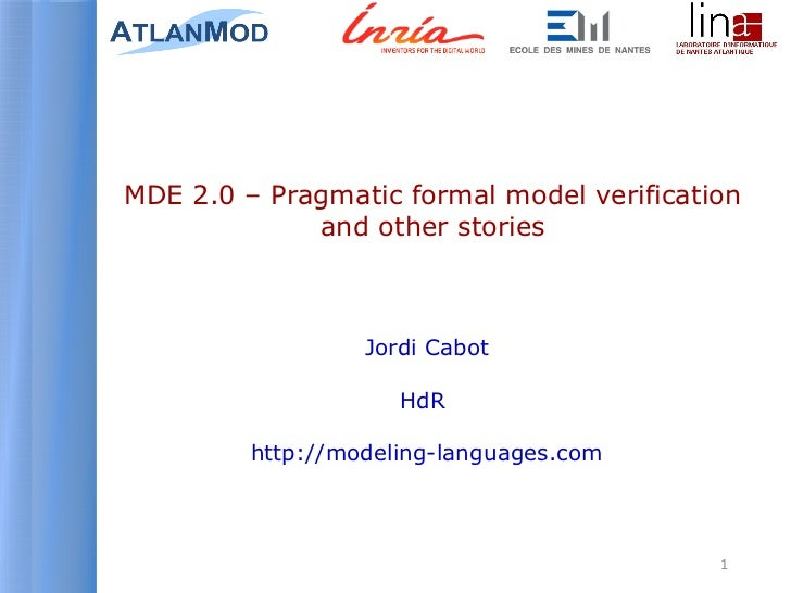 MDE 2.0 – Pragmatic formal model verification             and other stories                  Jordi Cabot                  ...
