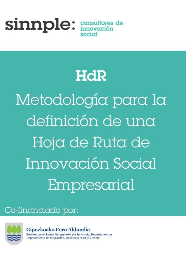 HdR Metodología para la definición de una Hoja de Ruta de Innovación Social Empresarial Co-financiado por: