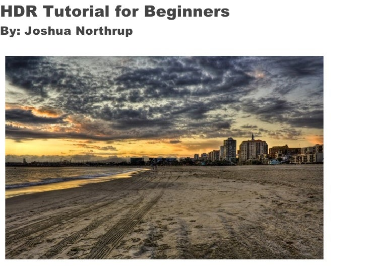 HDR Tutorial for Beginners By: Joshua Northrup