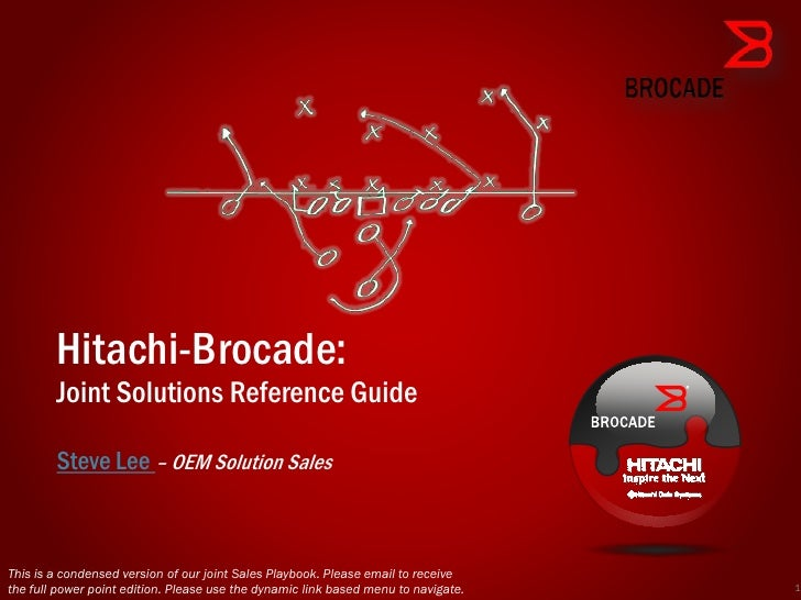 Hitachi-Brocade:        Joint Solutions Reference Guide        Steve Lee – OEM Solution SalesThis is a condensed version o...
