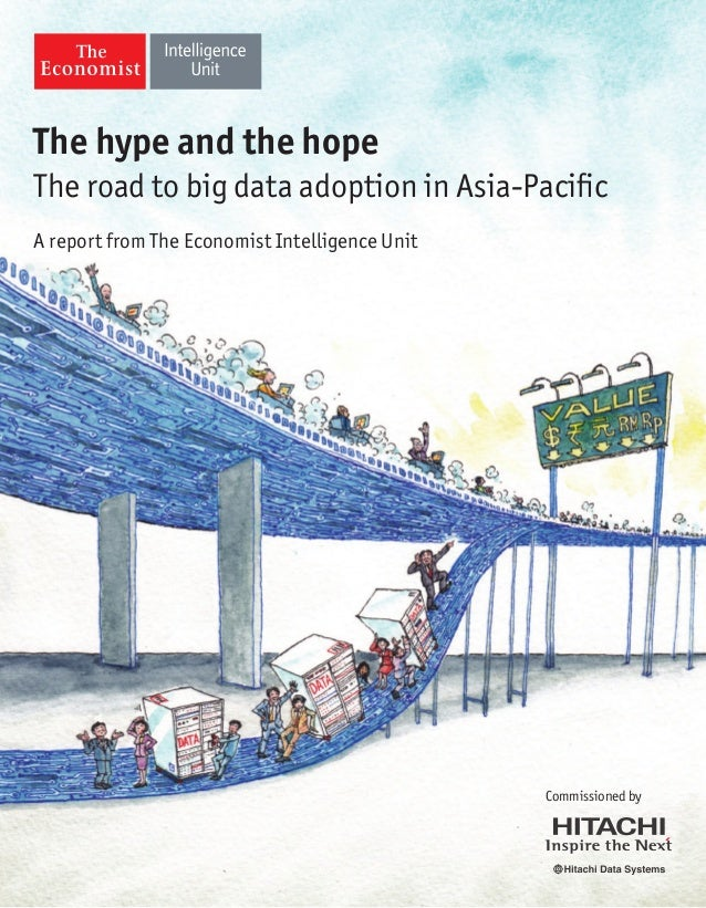 The hype and the hope The road to big data adoption in Asia-Pacific A report from The Economist Intelligence Unit  Commiss...