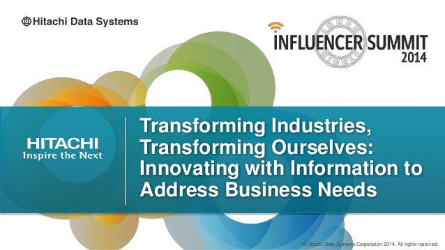 © Hitachi Data Systems Corporation 2014. All rights reserved. Transforming Industries, Transforming Ourselves: Innovating ...