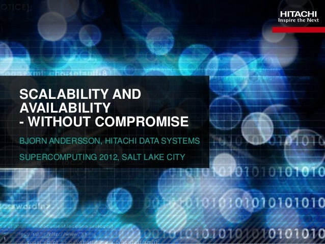 SCALABILITY AND    AVAILABILITY    - WITHOUT COMPROMISE    BJORN ANDERSSON, HITACHI DATA SYSTEMS    SUPERCOMPUTING 2012, S...