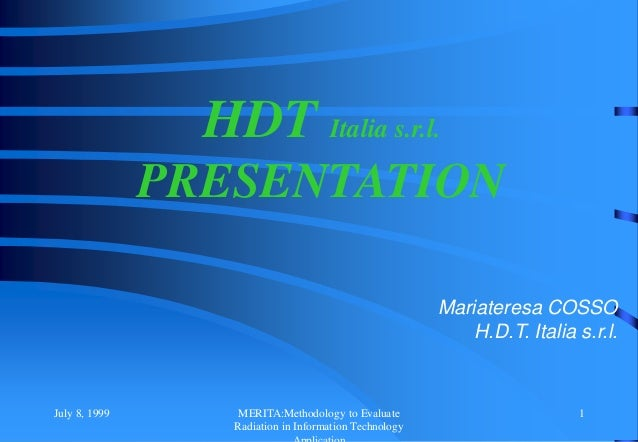 July 8, 1999 MERITA:Methodology to Evaluate Radiation in Information Technology 1 HDT Italia s.r.l. PRESENTATION Mariatere...